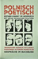 Polnisch Poetisch: Esther Kinsky im Gespräch mit sechs polnischen Dichtern