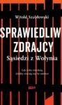 Witold Szabłowski | Sprawiedliwi zdrajcy. Sąsiedzi z Wołynia